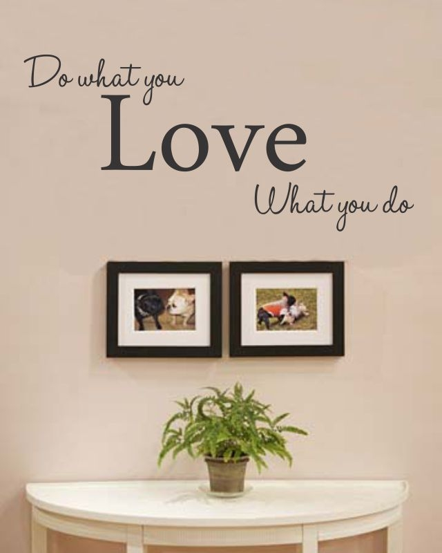 do what you love what you do vinyl wall art decal sticker. Black Bedroom Furniture Sets. Home Design Ideas