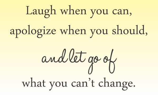 Laugh When You Can Apologize When You Should And Let Go