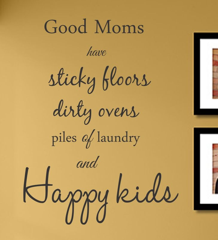 Good Moms Have Sticky Floors Quote: Good Moms Have Sticky Floors Dirty Ovens Piles Of Laundry